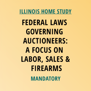 Novalis Learning | Illinois Home Study | Federal Laws Governing Auctioneers: A Focus On Labor, Sales & Firearms