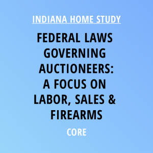 Novalis Learning | Indiana Home Study | Federal Laws Governing Auctioneers: A Focus On Labor, Sales & Firearms